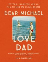 Dear Michael, Love Dad by Iain Maitland