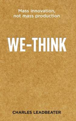 We-think: The Power of Mass Creativity by Charles Leadbeater