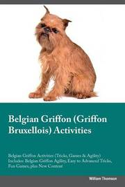 Belgian Griffon (Griffon Bruxellois) Activities Belgian Griffon Activities (Tricks, Games & Agility) Includes by William Thomson