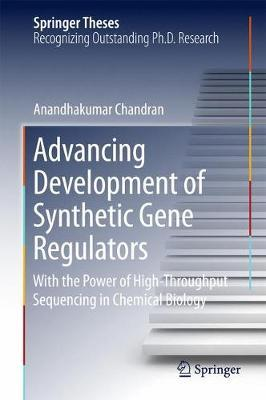 Advancing Development of Synthetic Gene Regulators by Anandhakumar Chandran