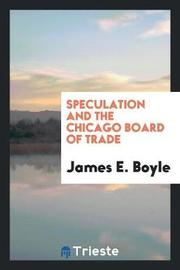 Speculation and the Chicago Board of Trade by James E Boyle