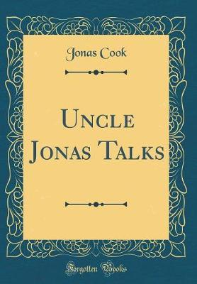 Uncle Jonas Talks (Classic Reprint) by Jonas Cook image