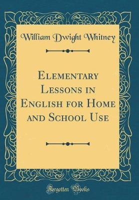 Elementary Lessons in English for Home and School Use (Classic Reprint) by William Dwight Whitney image