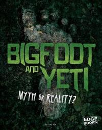 Investigating Unsolved Mysteries: Bigfoot and Yeti: Myth or Reality? by Mary Colson