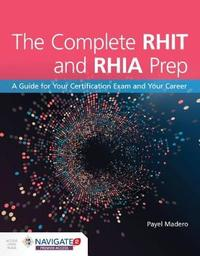 The Complete RHIT & RHIA Prep by Payel Madero