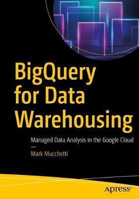 BigQuery for Data Warehousing by Mark Mucchetti