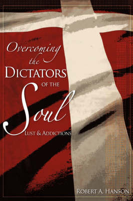 Overcoming the Dictators of the Soul by Robert A Hanson image