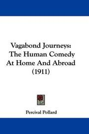 Vagabond Journeys: The Human Comedy at Home and Abroad (1911) by Percival Pollard