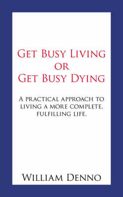 Get Busy Living or Get Busy Dying by William Denno