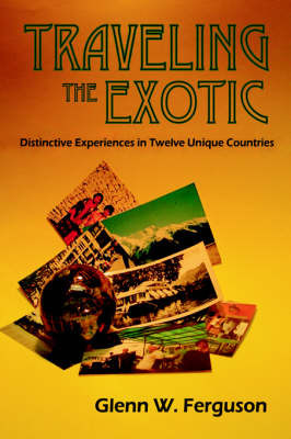 Traveling the Exotic (Hardcover) by Glenn W Ferguson