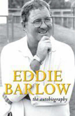 Eddie Barlow: The Autobiography by Eddie Barlow