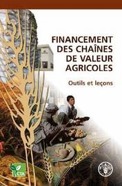 Financement Des Chaines de Valeur Agricoles: Outils Et Lecons by Food and Agriculture Organization of the United Nations