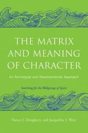 The Matrix and Meaning of Character by Nancy J. Dougherty image