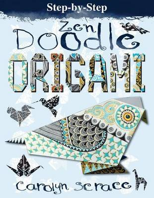 Step-By-Step Zen Doodle Origami by Carolyn Scrace