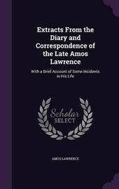 Extracts from the Diary and Correspondence of the Late Amos Lawrence by Amos Lawrence image