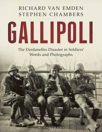 Gallipoli: The Dardanelles Disaster in Soldiers' Words and Photographs by Stephen Chambers