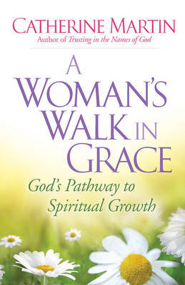 A Woman's Walk in Grace by Catherine Martin, M.a Aut (St James???s Hospital, Leeds, UK St James s Hospital, Leeds, UK St James s Hospital, Leeds, UK St James s Hospital, Leeds,
