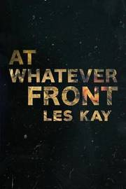 At Whatever Front by Les Kay
