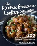 The Electric Pressure Cooker Cookbook by Barbara Schieving