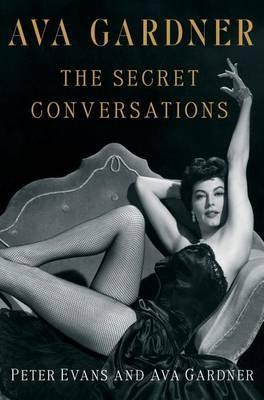 Ava Gardner: The Secret Conversations by Evans