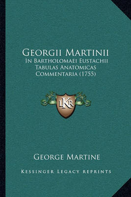 Georgii Martinii: In Bartholomaei Eustachii Tabulas Anatomicas Commentaria (1755) by George Martine
