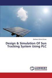 Design & Simulation of Sun Tracking System Using Plc by Gizaw Berhanu Girma