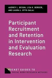 Participant Recruitment and Retention in Intervention and Evaluation Research by Audrey L Begun