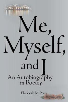 Me, Myself, and I by Elizabeth M Perry