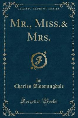 MR., Miss.& Mrs. (Classic Reprint) by Charles Bloomingdale
