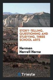 Story-Telling, Questioning and Studying, Three School Arts by Herman Harrell Horne image