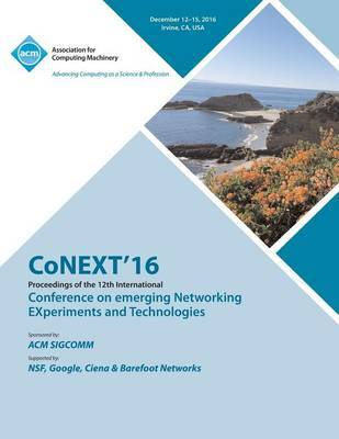 CoNEXT 16 12th International Conference on Emerging Networking Experiments & Technologies by Conext Conference Committee
