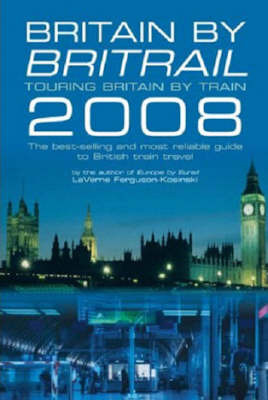 Britain by Britrail: Touring Britain by Train: 2008 by LaVerne Ferguson-Kosinski image