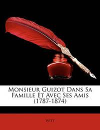 Monsieur Guizot Dans Sa Famille Et Avec Ses Amis (1787-1874) by WITT