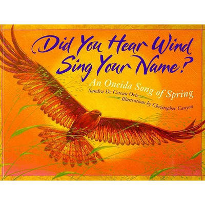 Did You Hear Wind Sing Your Name?: An Oneida Song of Spring by Sandra De Coteau Orie
