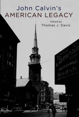 John Calvin's American Legacy by Thomas Davis