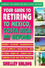 Your Guide to Retiring to Mexico, Costa Rica and Beyond: Finding the Good Life on a Fixed Income by Shelley Emling image