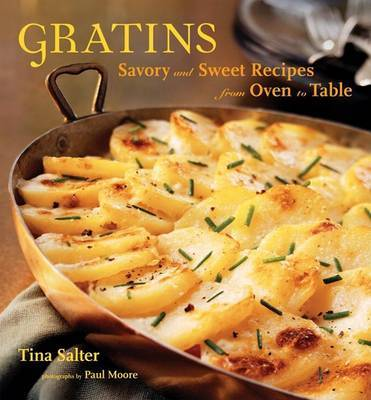 Gratins: Savory and Sweet Recipes from Oven to Table by Tina Salter image
