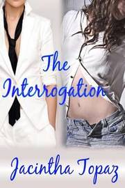 The Interrogation: A Lesbian New Adult Spanking Romance by Jacintha Topaz image