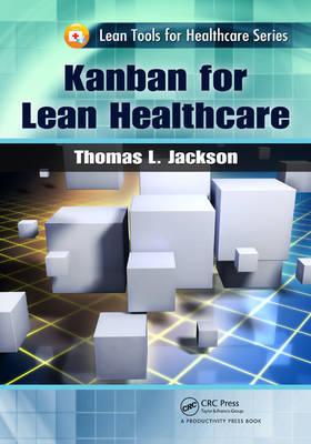 Kanban for Lean Healthcare by Thomas L. Jackson