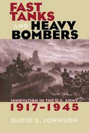 Fast Tanks and Heavy Bombers by David E Johnson