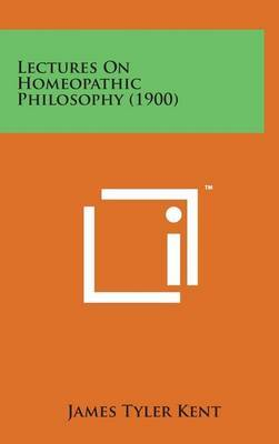 Lectures on Homeopathic Philosophy (1900) by James Tyler Kent