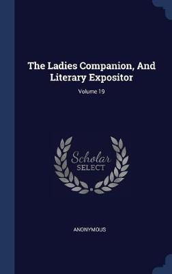 The Ladies Companion, and Literary Expositor; Volume 19 by * Anonymous image