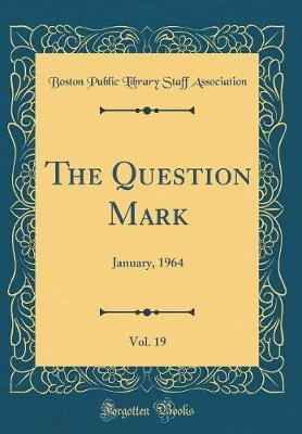 The Question Mark, Vol. 19 by Boston Public Library Staff Association