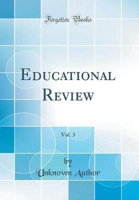 Educational Review, Vol. 3 (Classic Reprint) by Unknown Author
