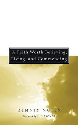 A Faith Worth Believing, Living, and Commending by Dennis Ngien image