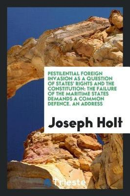 Pestilential Foreign Invasion as a Question of States' Rights and the Constitution by Joseph Holt