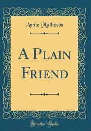 A Plain Friend (Classic Reprint) by Annie Matheson image