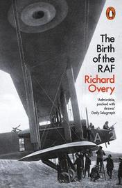 The Birth of the RAF, 1918 by Richard Overy