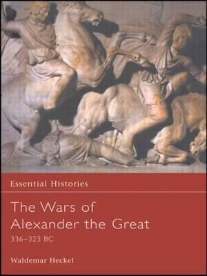 The Wars of Alexander the Great by Waldemar Heckel