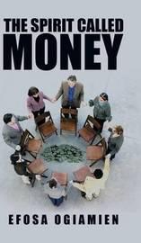 The Spirit Called Money by Efosa Ogiamien